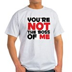 You're Not The Boss Of Me Light T-Shirt