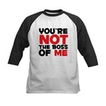 You're Not The Boss Of Me Kids Baseball Jersey