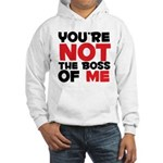 You're Not The Boss Of Me Hooded Sweatshirt