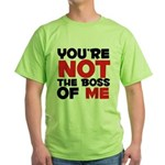 You're Not The Boss Of Me Green T-Shirt