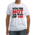 You're Not The Boss Of Me Fitted T-Shirt