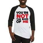 You're Not The Boss Of Me Baseball Jersey