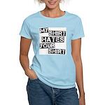 My Shirt Hates Your Shirt Women's Light T-Shirt
