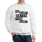 My Shirt Hates Your Shirt Sweatshirt