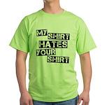 My Shirt Hates Your Shirt Green T-Shirt
