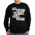 My Shirt Hates Your Shirt Sweatshirt (dark)