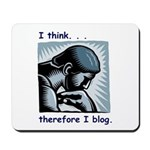 I Think Therefore I Blog Mousepad