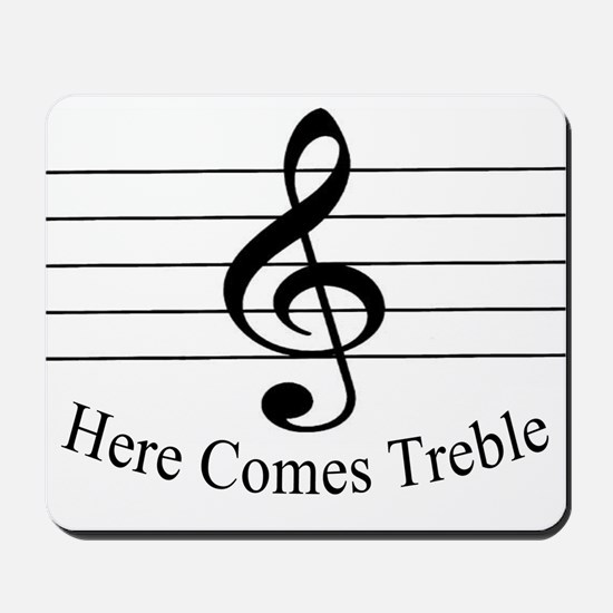 Here Comes Treble ..  Mousepad