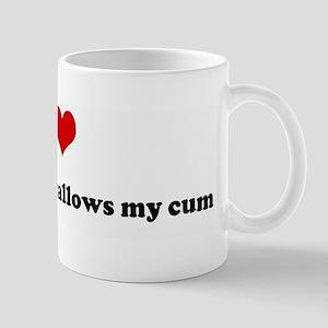 I Love when Stacie swallows m Mug