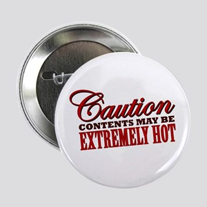 """Caution: Contents Extremely Hot 2.25"""" Button"""
