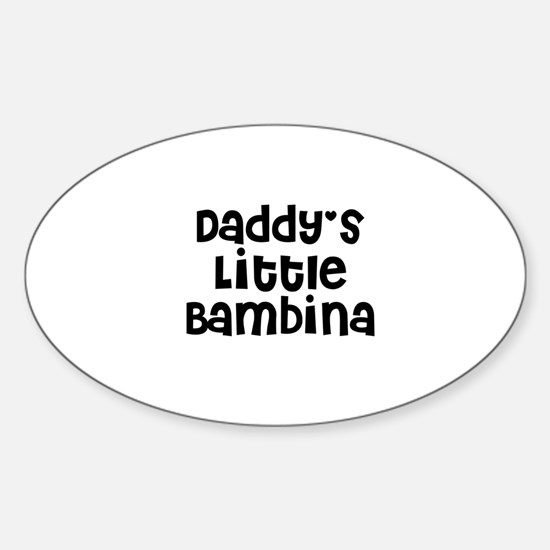 Daddy's Little Bambina Oval Decal