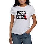 My Own Stunts Women's T-Shirt