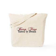 Boarn Free, Taxed to Death Tote Bag