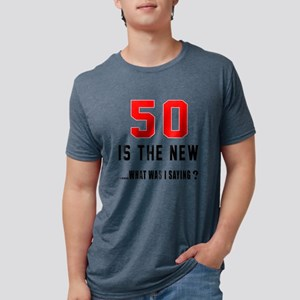 50 Is The New What Was I Saying ? T-Shirt