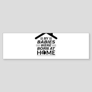 My Babies were born at home pregnan Bumper Sticker