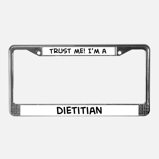 Trust Me: Dietitian License Plate Frame