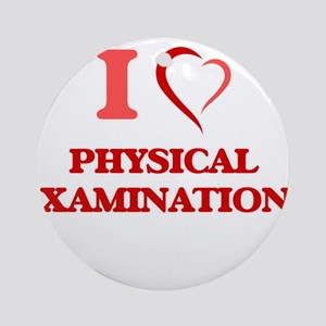I Love Physical Examinations Round Ornament