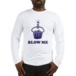 Blow Me Cupcake Long Sleeve T-Shirt