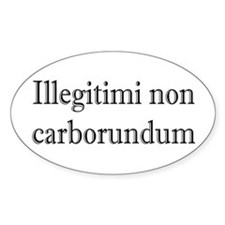 Illegitimi non Carborundum Oval Sticker