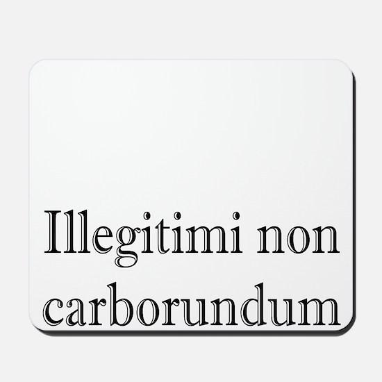 Illegitimi non Carborundum Mousepad