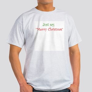 Just say Merry Christmas Ash Grey T-Shirt