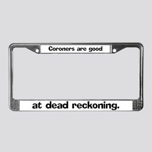 Coroners are good at dead License Plate Frame