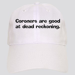 Coroners are good at dead Cap