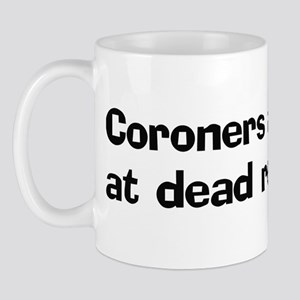 Coroners are good at dead Mug