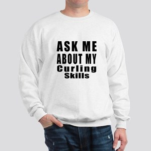 Ask Me About My Curling Skills Sweatshirt