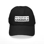You Had Me at Asshole Funny T Black Cap