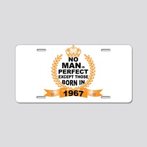 No Man is Perfect Except Those Born in 1967 Alumin
