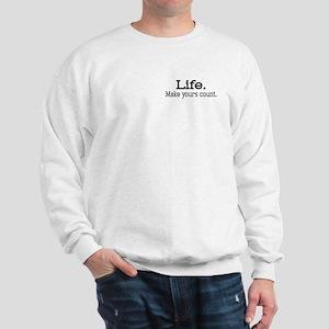 Life. Make yours count. Sweatshirt