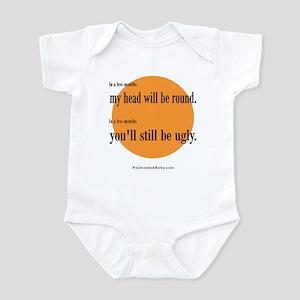 ...You'll Still Be Ugly Infant Bodysuit