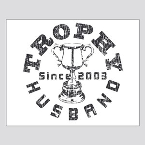 Trophy Husband Since 2003 Small Poster