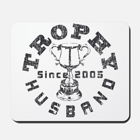 Trophy Husband Since 2005 Mousepad