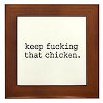 keep fucking that chicken. Framed Tile