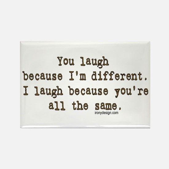 You laugh because ... Rectangle Magnet