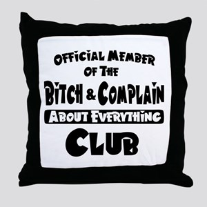 Bitch and Complain Throw Pillow
