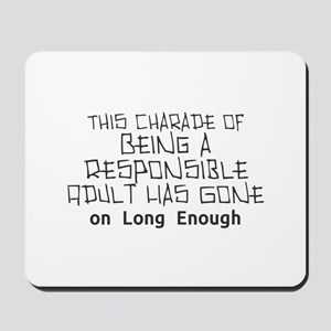 This Charade of Being a Responsible Adul Mousepad