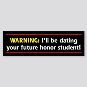 Warning: I'll be dating your Bumper Sticker