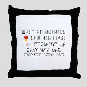 When an actress saw her first strands Throw Pillow
