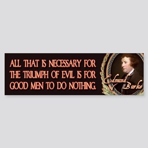 Edmund Burke When Good Men Do Bumper Sticker