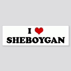 I Love SHEBOYGAN Bumper Sticker