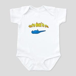 You're dead to me Infant Bodysuit
