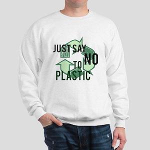 Just Say No to Plastic Sweatshirt