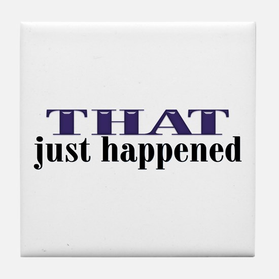 That Just Happened Tile Coaster
