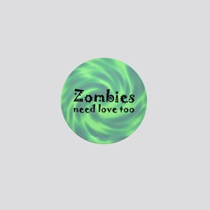 Zombies Need Love Too Mini Button