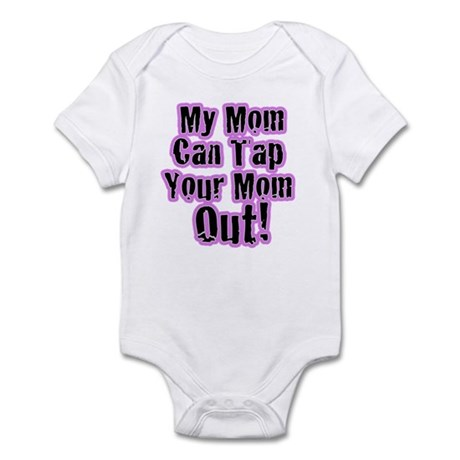 My Mom Can Tap Your Mom Out! Infant Bodysuit