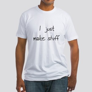 I Just Make Stuff Fitted T-Shirt