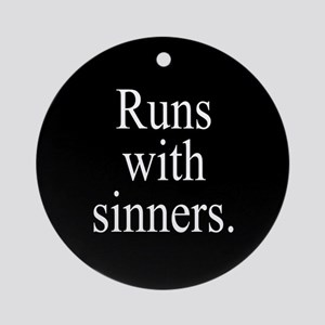 Runs With Sinners Ornament (Round)